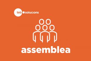 Assemblea TEB Solucions | 20 de juny a les 18 h @ TEB/Sant Andreu | Barcelona | Catalunya | Espanya