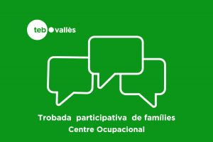 Trobada Participativa de Famílies Centre Ocupacional TEB Vallès